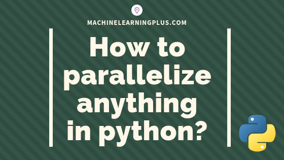 Parallel Processing in Python - A Practical Guide with Examples | ML+