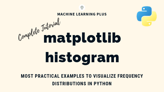 Matplotlib Histogram - How to Visualize Distributions in Python – ML+