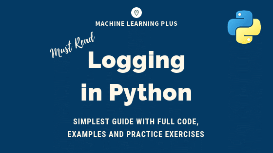 Python Logging - Simplest Guide with Full Code and Examples | ML+