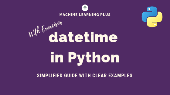 datetime in Python - Simplified Guide with Clear Examples – ML+